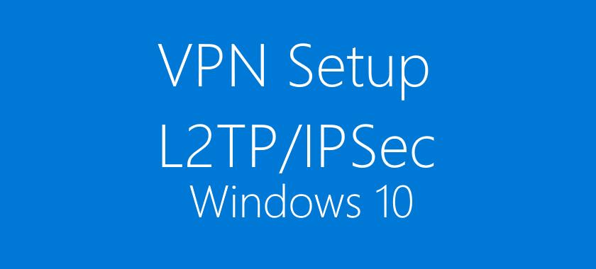 How to Setup VPN on Windows 10 L2TP/IPSec